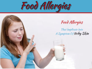 Food Allergies That Implicate Into A Symptom Of Itchy Skin