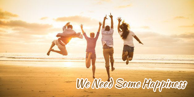 We Need Some Happiness