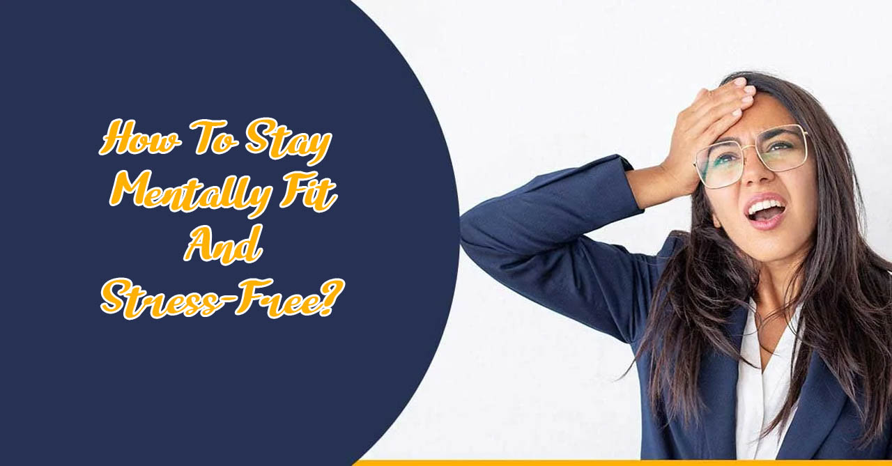 How To Stay Mentally Fit And Stress-Free?