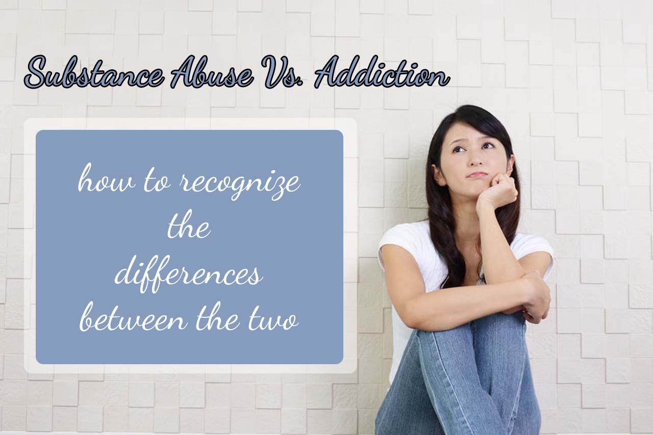 Substance Abuse Vs. Addiction